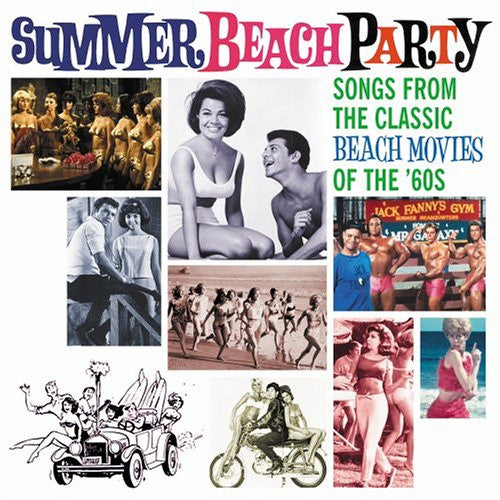 Summer Beach Party: Songs From The Classic Beach Movies of The 60s