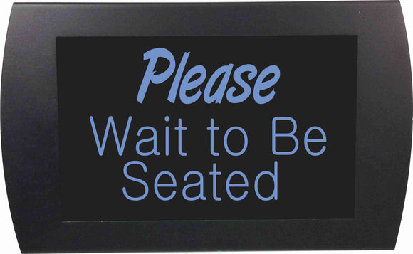 PLEASE WAIT TO BE SEATED - LED Indicator Sign