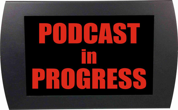 PODCAST IN PROGRESS - LED Indicator Sign