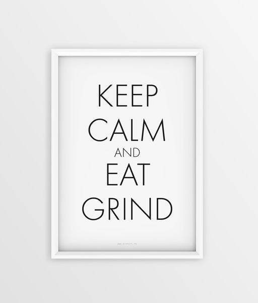Keep Calm - Eat Grind