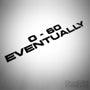 0-60 Eventually JDM Euro Funny Vinyl Decal Sticker