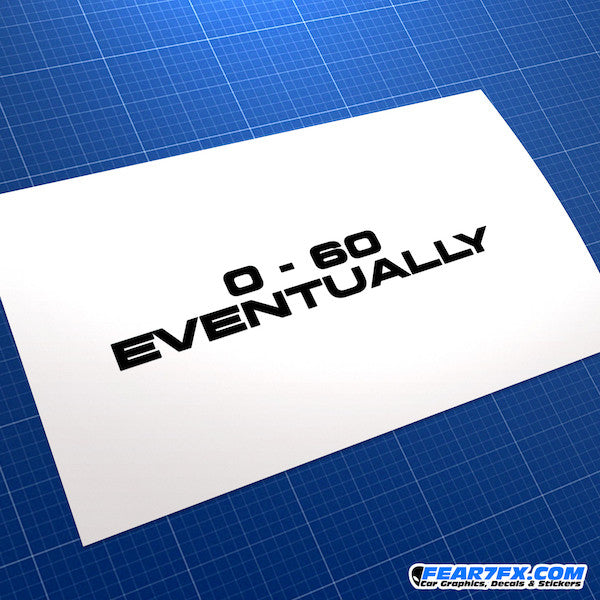 0-60 Eventually JDM Car Vinyl Decal Sticker