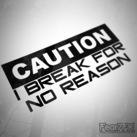Caution I Break For No Reason Funny Euro Decal Sticker