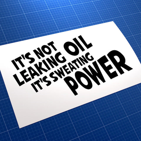 It's Not Leaking Oil... Sweating Power Car JDM Car Vinyl Decal Sticker