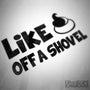 Like A Sh*T Of A Shovel Funny Decal Sticker