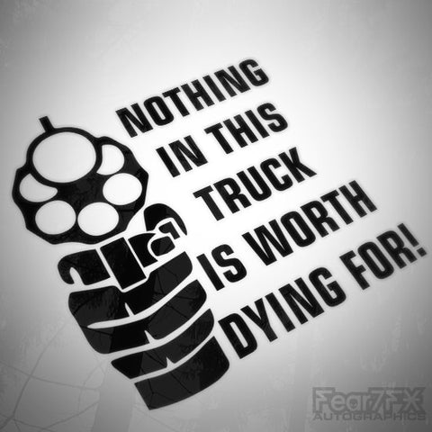 Nothing In This Truck Worth Dying For Funny Euro Decal Sticker