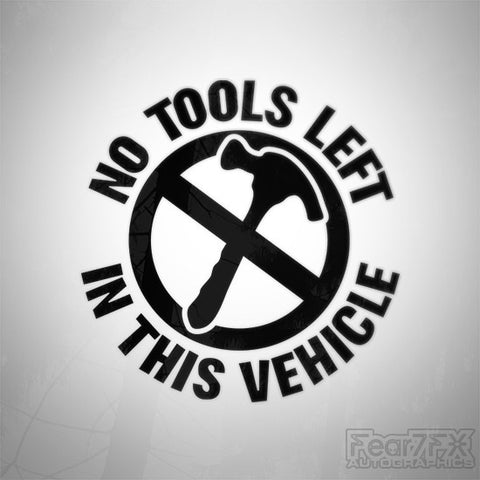 No Tools Left In This Vehicle Sign Decal Sticker