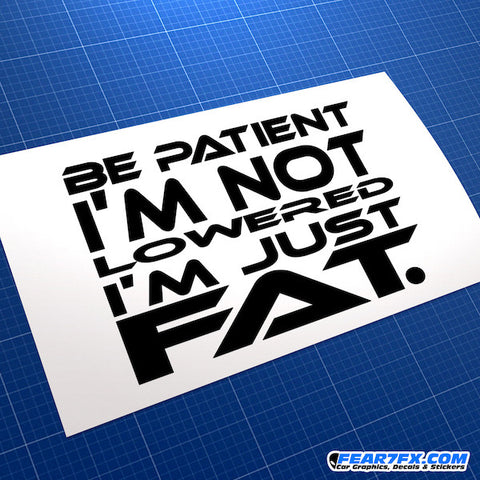 Be Patient I'm Not Lowered Just Fat Funny JDM Car Vinyl Decal Sticker