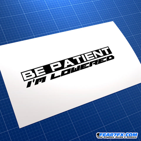 Be Patient I'm Lowered JDM Vinyl Decal Sticker