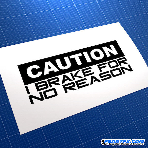 Caution I Brake For No Reason Funny JDM Car Vinyl Decal Sticker