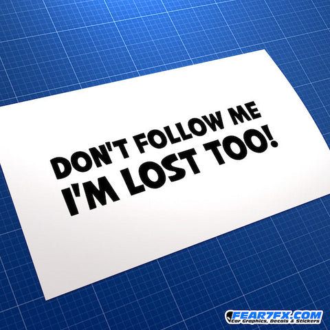 Don't follow me I'm Lost Too! Funny JDM Car Vinyl Decal Sticker