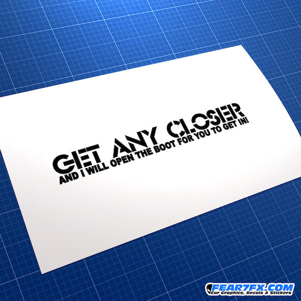 Get Any Closer I will Open Boot... Funny JDM Car Vinyl Decal Sticker
