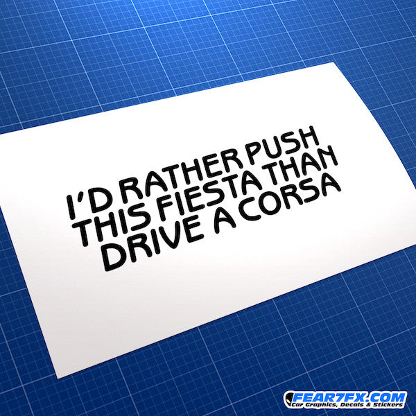 I'd Rather Push Fiesta Than Drive Corsa... Funny JDM Car Vinyl Decal Sticker