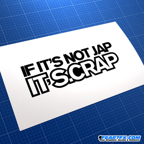 If It's Not Jap It's Scrap/Crap JDM Car Vinyl Decal Sticker