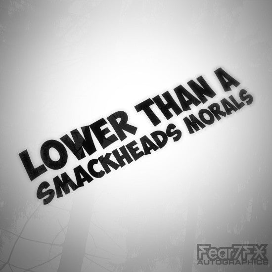 Lower Than A Smackheads Morals Funny Decal Sticker