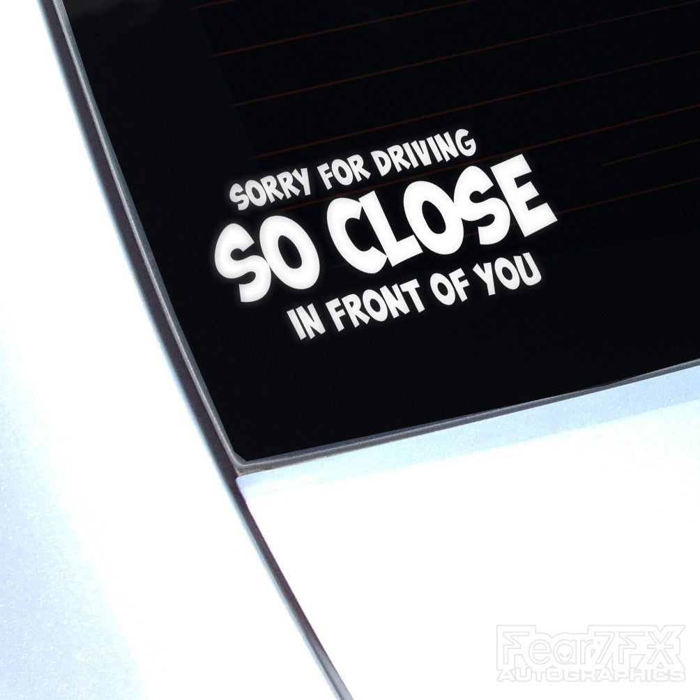 Sorry For Driving So Close In... Funny JDM Car Vinyl Decal Sticker