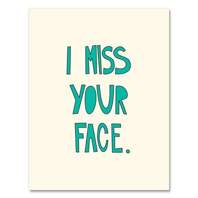 I Miss Your Face Greeting Card