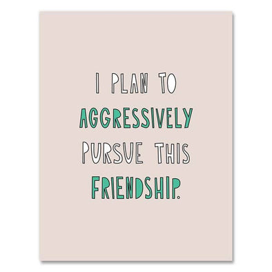 Aggressively Pursue This Friendship Card