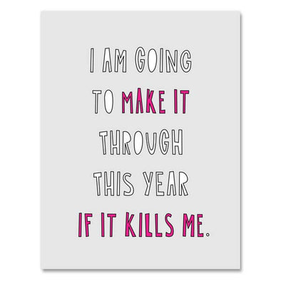 Make it Through This Year Greeting Card