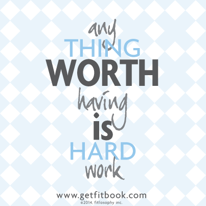"""anything worth having is hard work."""