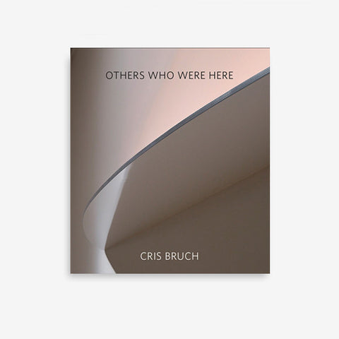 Cris Bruch | Others Who Were Here
