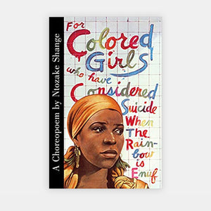 For Colored Girls Who Have Considered Suicide by Ntozake Shange