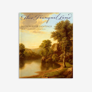 This Tranquil Land | Hudson River Paintings from the Hersen Collection