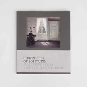 Chronciles of Solitude:  Masterworks by Vilhelm Hammershøi