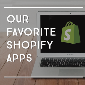 Working with Shopify // Our Favorite Apps