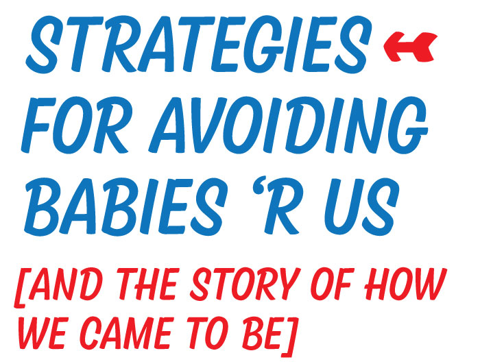 Hi Little One: Strategies for avoiding Babies 'R Us