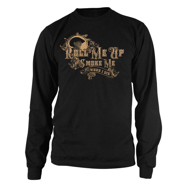 Roll Me Up and Smoke Me Long Sleeve T-Shirt