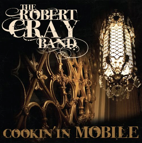 Robert Cray Cookin' in Mobile CD/DVD