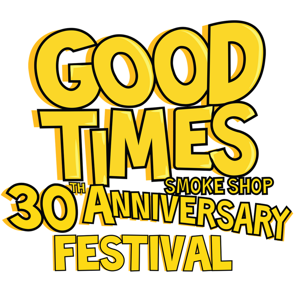 GOOD TIMES SMOKE SHOP ANNIVERSARY