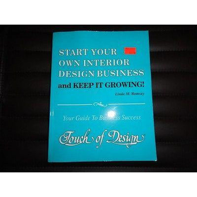 Start Your Own Interior Design Business And Keep It Growing! : Your Guide  To.