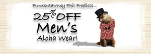 Punxsutawney Phil Predicts 25% OFF Men's Aloha Wear!