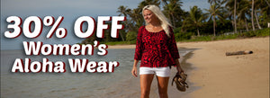 Don't Miss Out! 30% OFF Women's Aloha Wear!