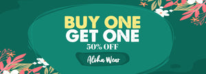 Buy One, Get One 50% Off Aloha Wear!