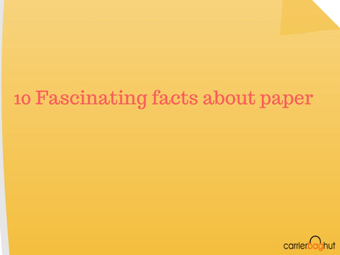 10 Fascinating facts about paper
