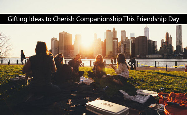 5 Gifting Ideas to Cherish Companionship This Friendship Day