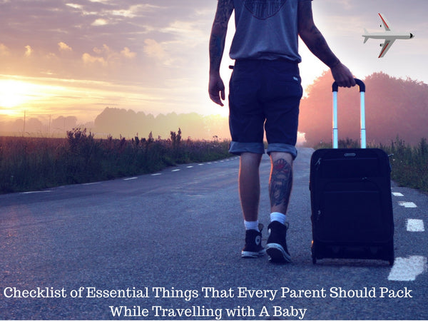 Checklist of Essential Things That Every Parent Should Pack While Travelling with A Baby