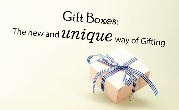 Gift Boxes: The New and Unique Way of Gifting