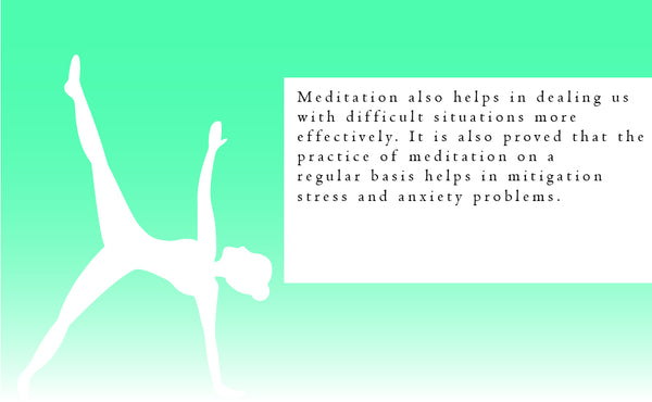 Meditation also helps in dealing us with difficult situations more effectively.