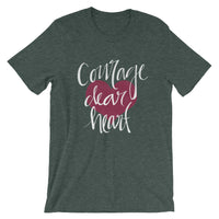 COURAGE DEAR HEART - Short-Sleeve Unisex T-Shirt