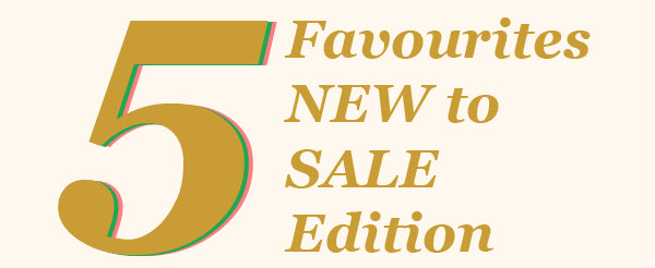 5 Favourites, NEW to SALE Edition