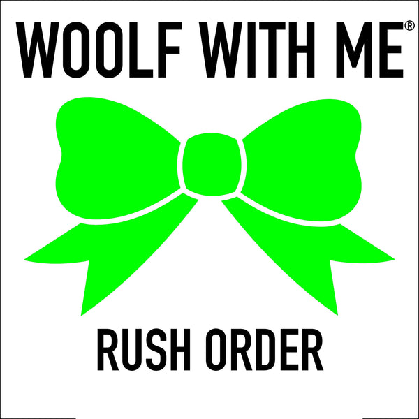 Rush Order - Woolf With Me®