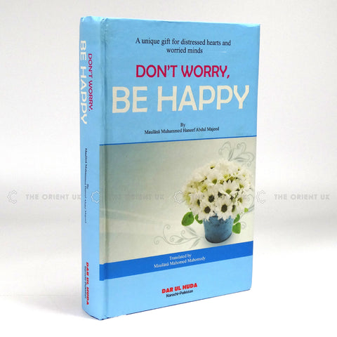 Don't Worry Be Happy, Unique Gift for Distressed Hearts & Worried Minds Hardcover 544 Pages - The Orient