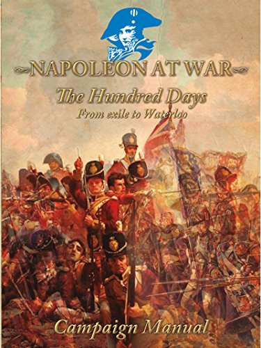 "Napoleon at War ""The Hundred Days"": From Exile to Waterloo (Napoleon at War Campaign Books Book 1)"