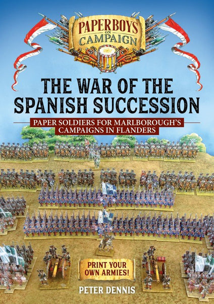 THE WAR OF THE SPANISH SUCCESSION. PAPER SOLDIERS FOR MARLBOROUGH'S CAMPAIGNS IN FLANDERS