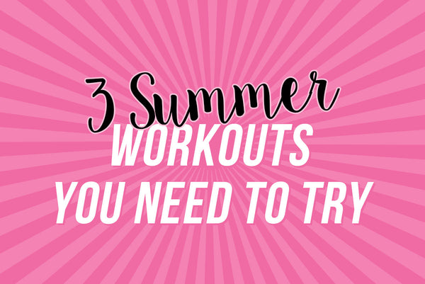 3 Summer Workouts You Need to Try