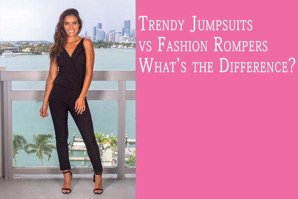 Trendy Jumpsuits vs Fashion Rompers<br>What's the Difference?